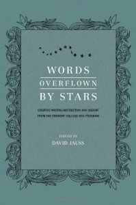 Words Overflown By Stars: Creative Writing Instruction And Insight From The Vermont College Mfa Program - David Jauss