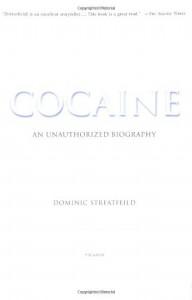 Cocaine: An Unauthorized Biography - Dominic Streatfeild