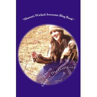 Sharon's Wicked Awesome Blog Book - Sharon Desruisseaux