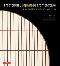 Traditional Japanese Architecture: An Exploration of Elements and Forms - Mira Locher, Ben Simmons, Kengo Kuma