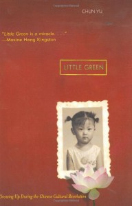 Little Green: Growing Up During the Chinese Cultural Revolution - Chun Yu