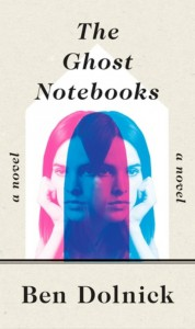 The Ghost Notebooks - Ben Dolnick