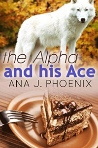 The Alpha and His Ace - Ana J. Phoenix