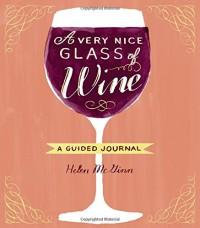A Very Nice Glass of Wine: A Guided Journal - Helen McGinn