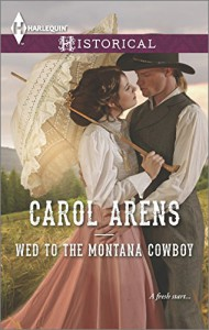 Wed to the Montana Cowboy (Harlequin Historical) - Carol Arens