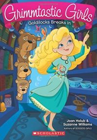 Grimmtastic Girls #6: Goldilocks Breaks In - Joan Holub, Suzanne Williams