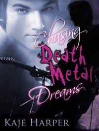 Chasing Death Metal Dreams - Kaje Harper