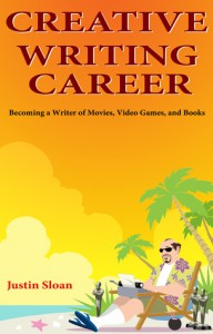 Creative Writing Career: Becoming a Writer of Movies, Video Games, and Book - Justin Sloan
