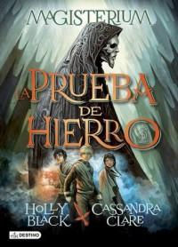 La prueba de hierro - Patricia Nunes Martínez, Cassandra Clare, Holly Black