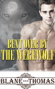 Bent Over By The Werewolf (Str8 Gay Shifter Romance) - Blane Thomas