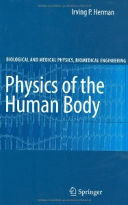 Physics of the Human Body (Biological and Medical Physics, Biomedical Engineering) - Irving P. Herman