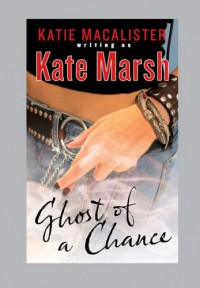 Ghost of a Chance - Kate Marsh;Katie MacAlister