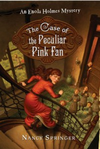 The Case of the Peculiar Pink Fan - Nancy Springer