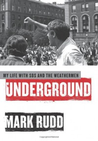 Underground: My Life with SDS and the Weathermen - Mark Rudd