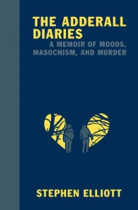 The Adderall Diaries - Stephen Elliott