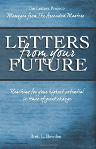 Letters From Your Future: Messages From The Ascended Masters - Brett L. Bowden