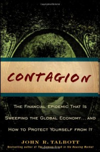 Contagion: The Financial Epidemic That Is Sweeping the Global Economy... and How to Protect Yourself from It - John R. Talbott