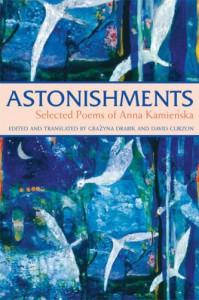 Astonishments: Selected Poems of Anna Kamienska - paperback edition - Anna Kamieńska, Grazyna Drabik, David Curzon