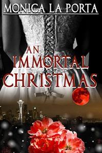 An Immortal Christmas (The Immortals Book 9) - Monica La Porta