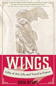 Wings: Gifts of Art, Life, and Travel in France - Erin Byrne