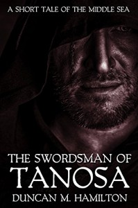 The Swordsman of Tanosa: A Short Tale of the Middle Sea - Duncan M. Hamilton