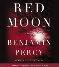 Red Moon: A Novel - Benjamin Percy, Author