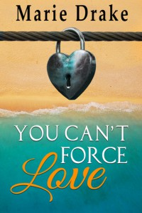 You Can't Force Love (Locked Hearts #1) - Marie Drake