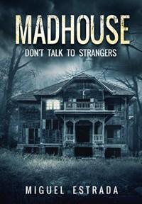 Madhouse: A Suspenseful Horror - Miguel Estrada