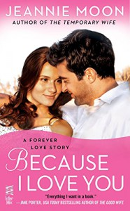 Because I Love You: A Forever Love Story - Jeannie Moon