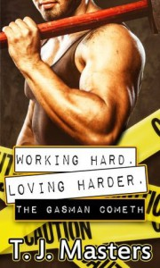 The Gasman Cometh (Working Hard. Loving Harder) - T.J. Masters