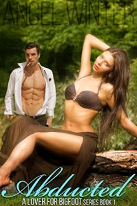 Abducted (Paranormal Monster Erotic Romance): A Lover for Bigfoot Book 1 - Angel Winter