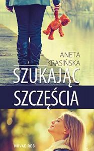 Szukajac szczescia - Aneta Katarzyna Krasińska