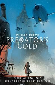 Predator's Gold (Mortal Engines Quartet) - Philip Reeve