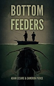 Bottom Feeders - Adam Cesare, Cameron Pierce