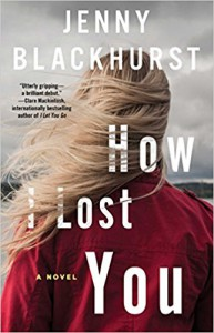 How I Lost You: A Novel - Jenny Blackhurst
