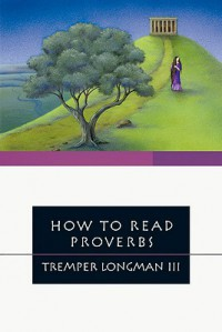 How to Read Proverbs (How to Read Series How to Read) - Tremper Longman III