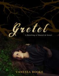 Gretel (A Short Story Retelling of Hansel & Gretel) - Vanessa Booke