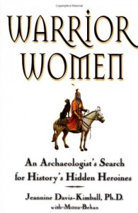 Warrior Women: An Archaeologist's Search for History's Hidden Heroines - Mona Behan;Jeannine Davis-Kimball
