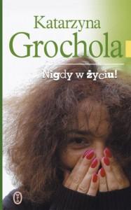 Nigdy w życiu - Katarzyna Grochola