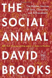 The Social Animal: The Hidden Sources of Love, Character, and Achievement - David  Brooks