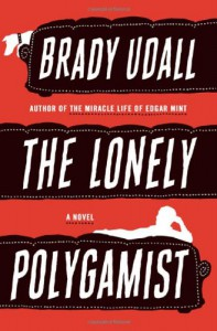The Lonely Polygamist - Brady Udall
