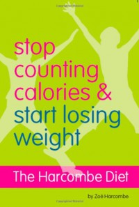 The Harcombe Diet - Stop Counting Calories and Start Losing Weight: Diet Book - Zoe Harcombe