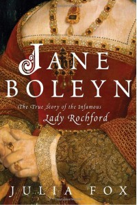 Jane Boleyn: The True Story of the Infamous Lady Rochford - Julia Fox