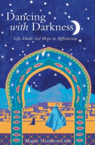 Dancing with Darkness: Life, Death and Hope in Afghanistan - Magsie Hamilton-Little, Magsi Hamilton Little