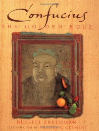 Confucius: The Golden Rule - Russell Freedman, Frédéric Clément, Frederic Clement