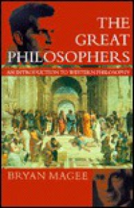 The Great Philosophers: An Introduction to Western Philosophy - Bryan Magee, Magee