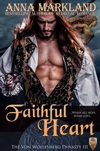 Faithful Heart (The Von Wolfenberg Dynasty Book 3) - Anna Markland