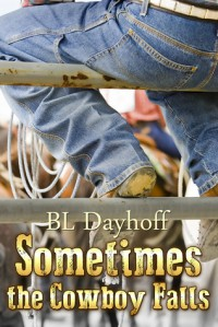 Sometimes the Cowboy Falls - B.L. Dayhoff