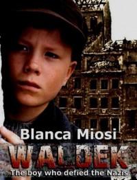 Waldek, the boy who defied the Nazis - Blanca Miosi, Norma Beredjiklian