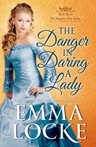 The Danger in Daring a Lady (The Naughty Girls Book 6) - Emma Locke